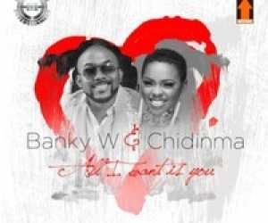 Banky W - All I Want Is You ft Chidinma